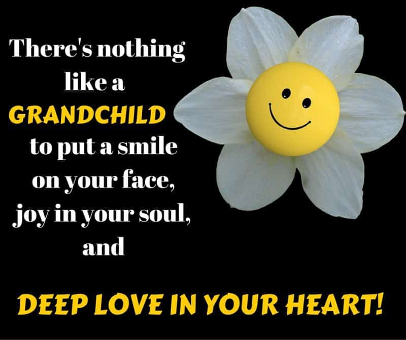 There's nothing like a grandchild to put a smile on your face, joy in your soul, and deep love in your heart!