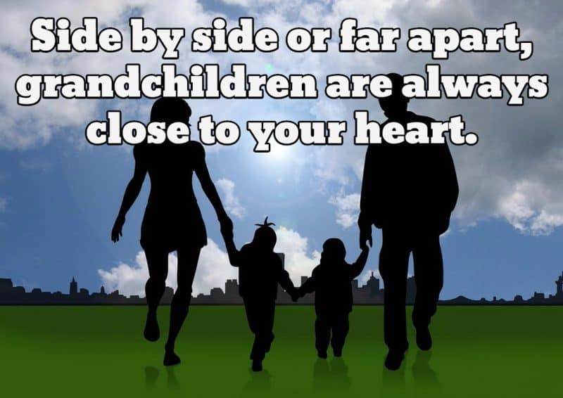 Side by side or far apart, grandchildren are always close to your heart.