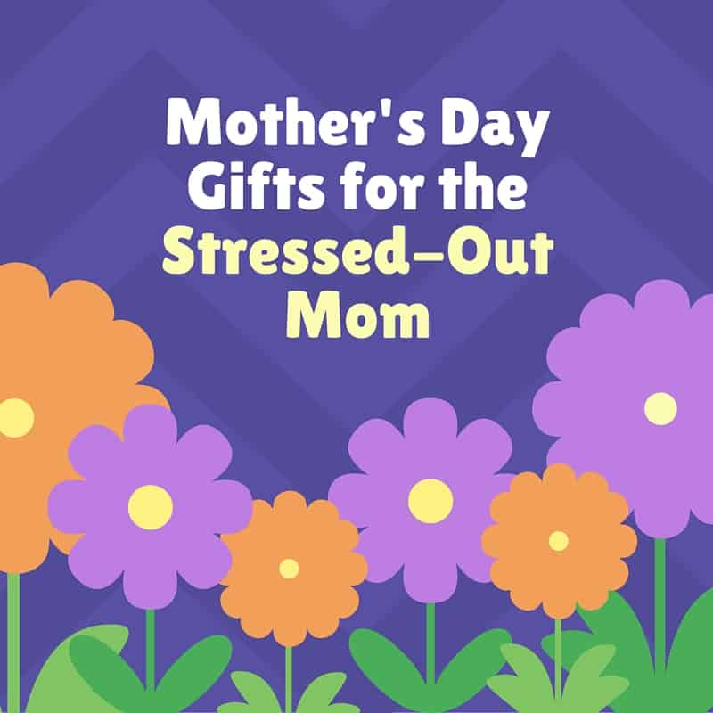 Gifts for the Stressed-Out Mom