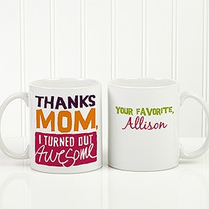 Personalized Mother's Day Coffee Mug - Thanks Mom - I Turned Out Awesome!