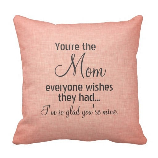 You're the Mom Everyone Wishes They Had Pillow