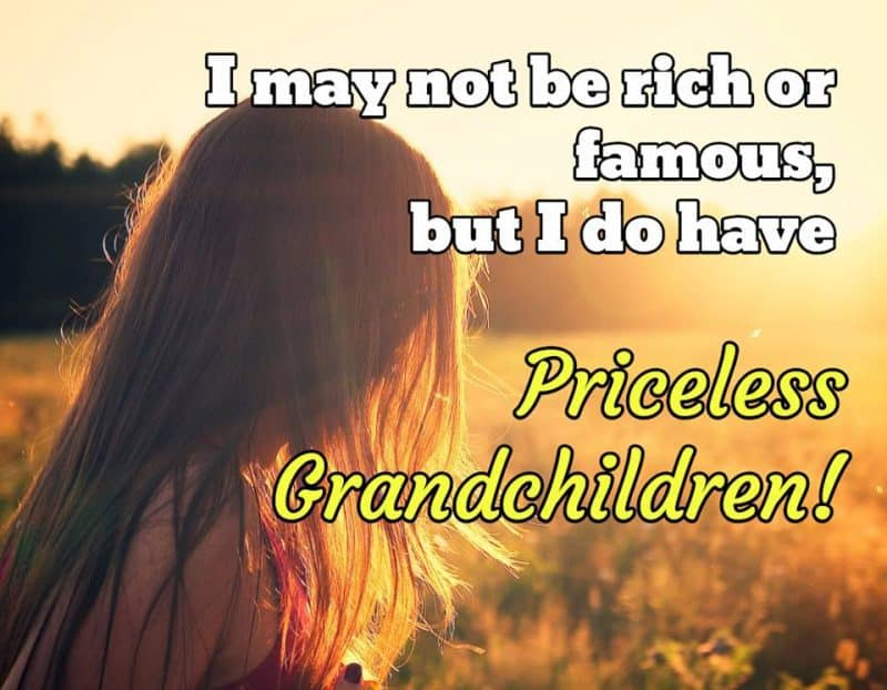 I may not be rich or famous, but I do have priceless grandchildren!
