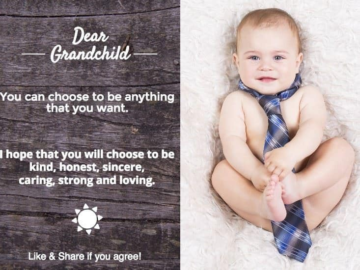 Wishes for my grandchild:  You can choose to be anything that you want.  I hope that will choose to be kind, honest, sincere, caring, strong and loving.