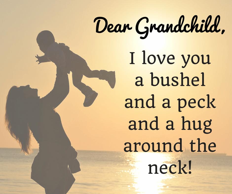 Dear Grandchild: I love you a bushel and a peck and a hug around the neck!