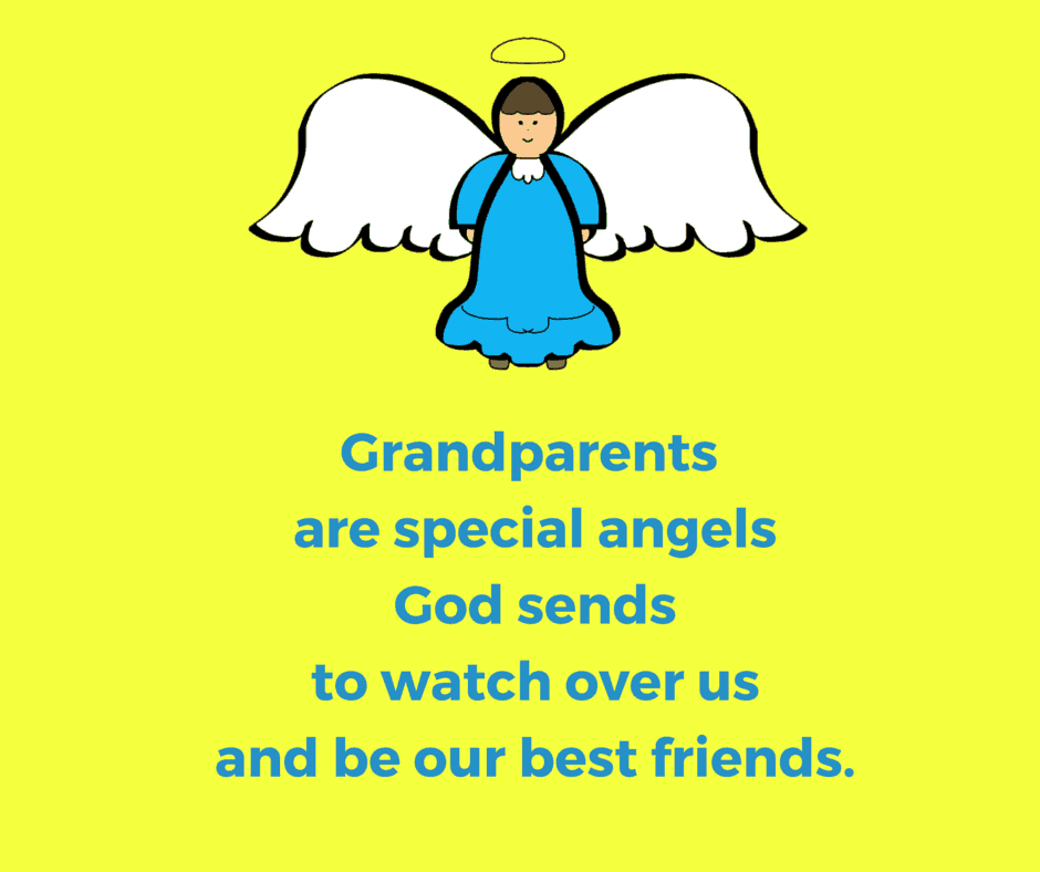 Grandparents are special angels God sends to watch over us and be our best friends.