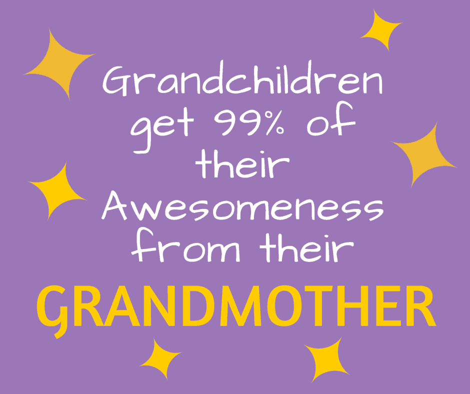 Grandchildren get 99% of their awesomeness from their grandmother!