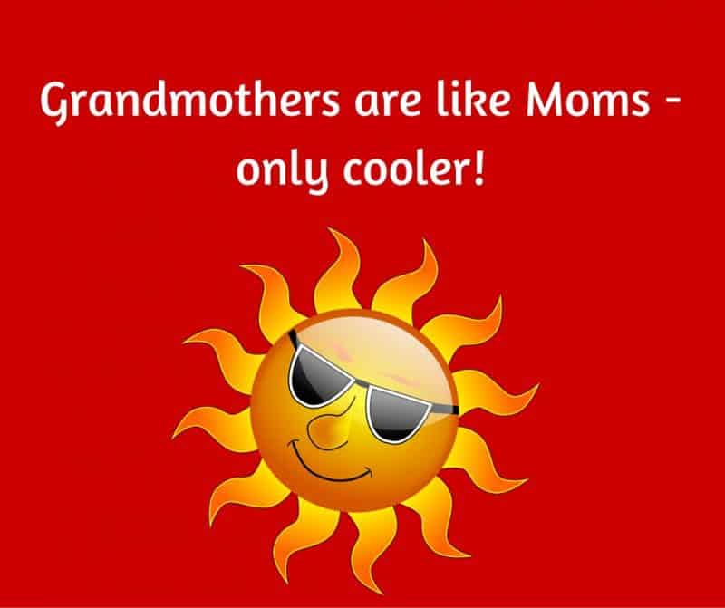 Grandmothers are like Moms – only cooler!