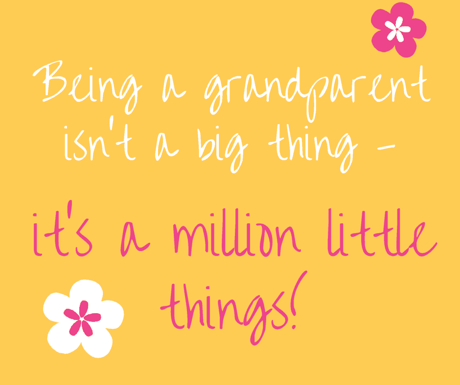 Being a grandparent isn't a big thing – it's a million little things!