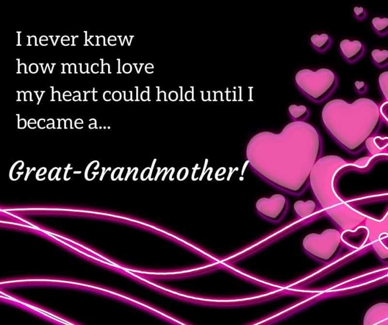 I never knew how much love my heart could hold until I became a Great-Grandmother!