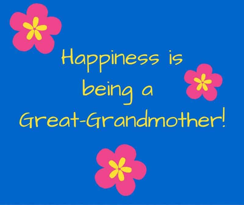 Happiness is being a Great-Grandmother!
