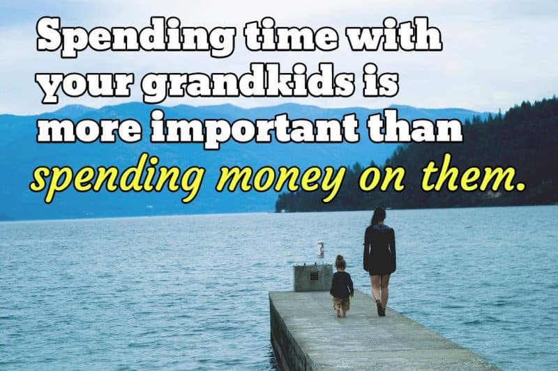 Inspirational Grandchild Quote:  Spending time with your grandkids is more important than spending money on them.