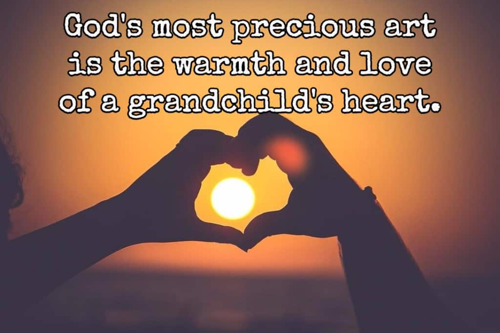 God's most precious art is the warmth and love of a grandchild's heart.