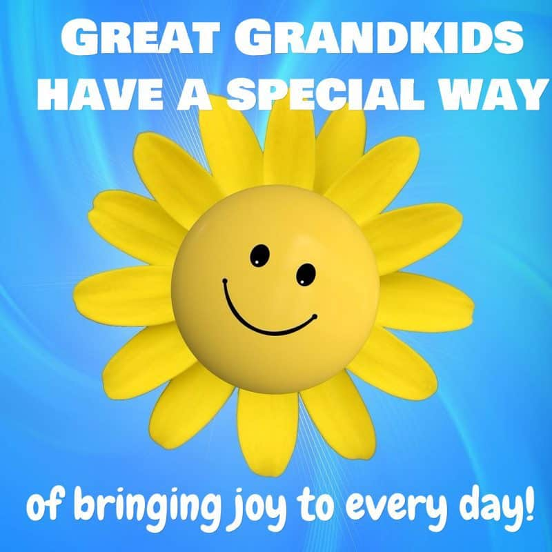 Great Grandkids have a way of bringing joy to every day!