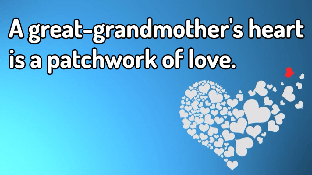 A great-grandmother's heart is a patchwork of love.