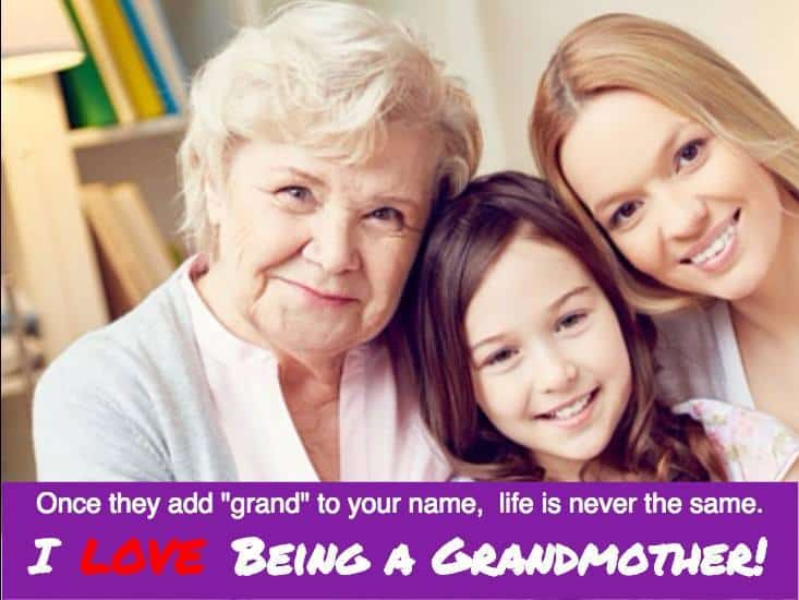 "Once they add ""Grand"" to your name, life is never quite the same. I love being a grandmother!"