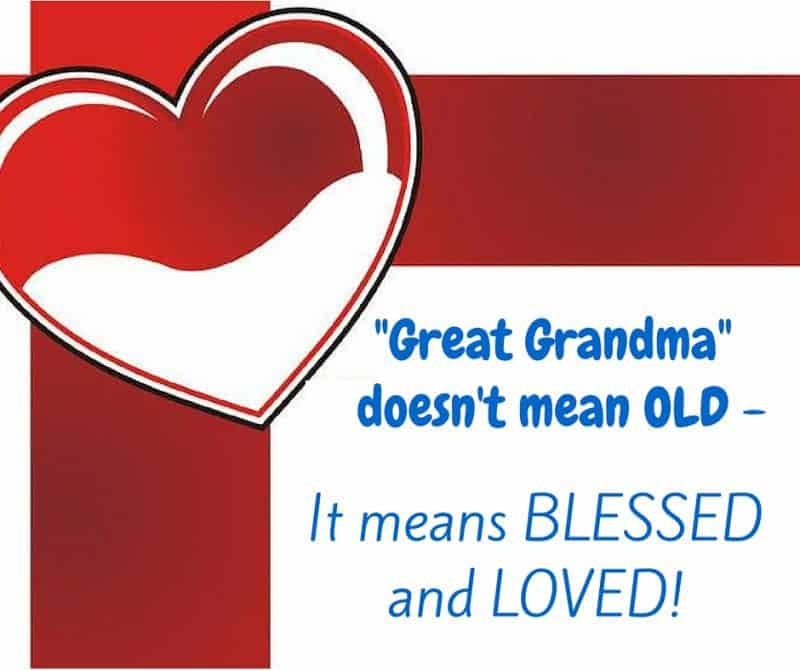 """Great Grandma"" doesn't mean OLD – It means BLESSED and LOVED!"