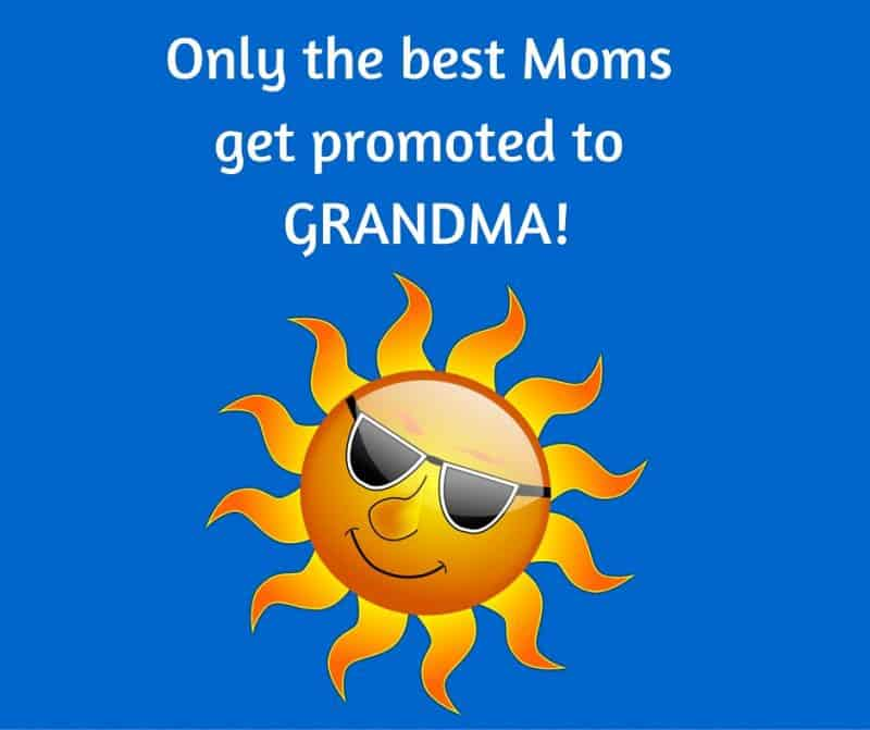 Only the best Moms get promoted to Grandma!