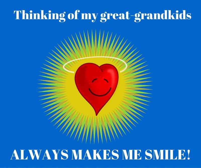 Thinking of my great-grandkids always makes me smile!