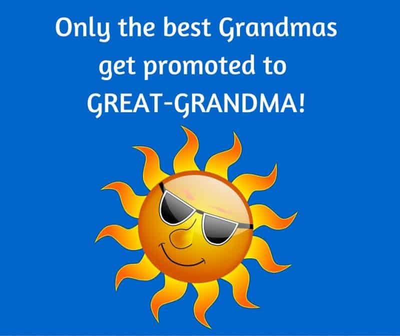 Only the best Grandmas get promoted to Great-Grandma!