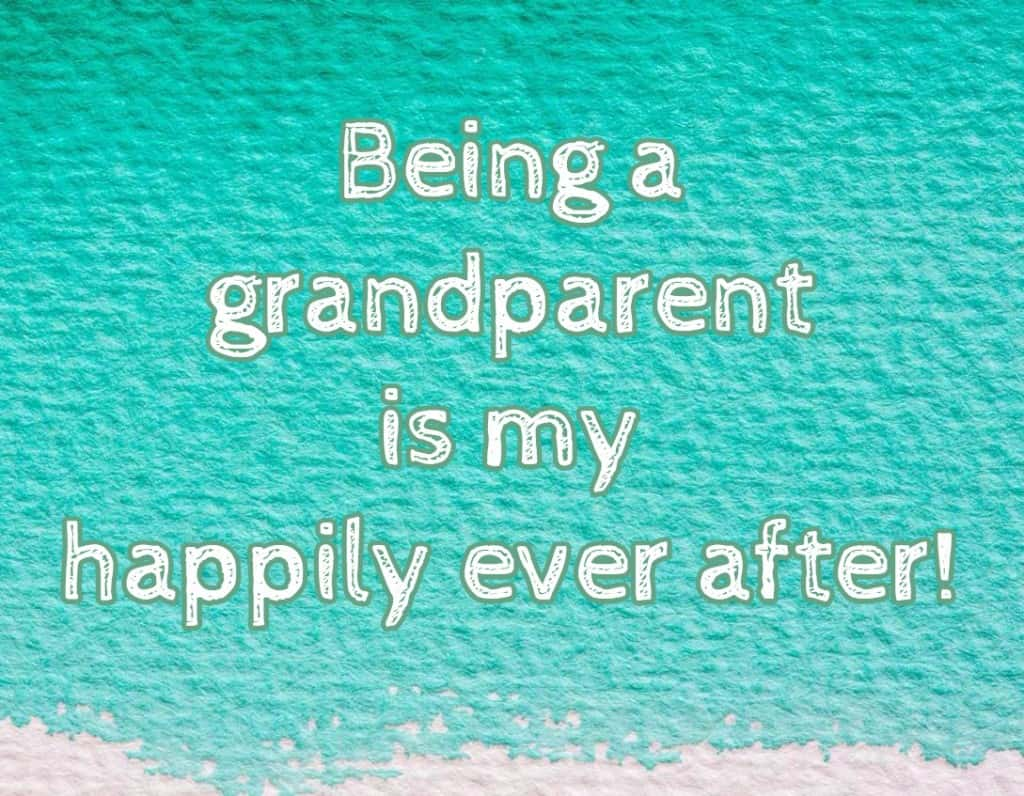 Being a grandparent is my happily ever after!