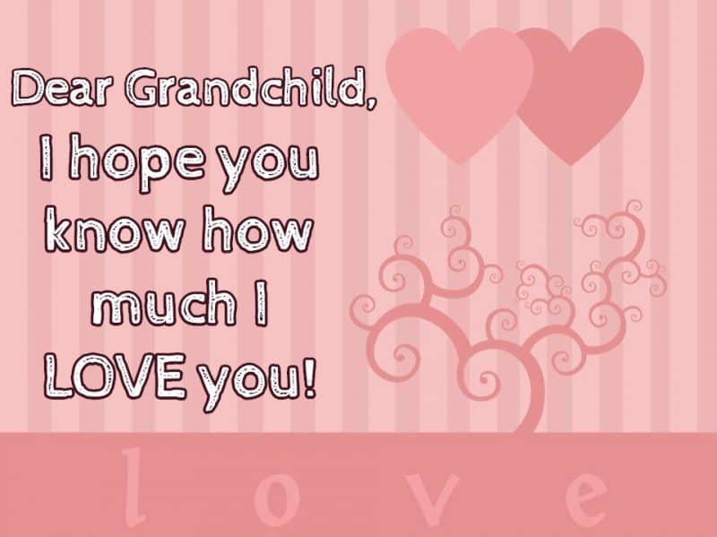 Dear Grandchild, I hope you know how much I love you!