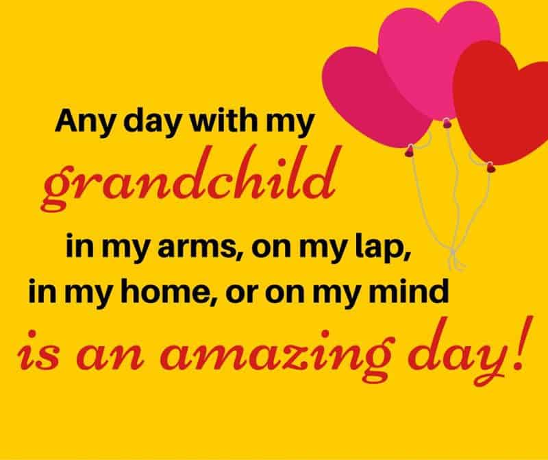 Any day with my grandchild in my arms, on my lap, in my home, or on my mind is an amazing day!
