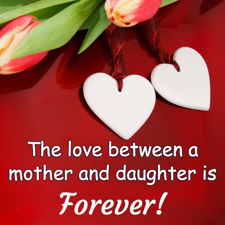 The love between a mother and daughter is forever!