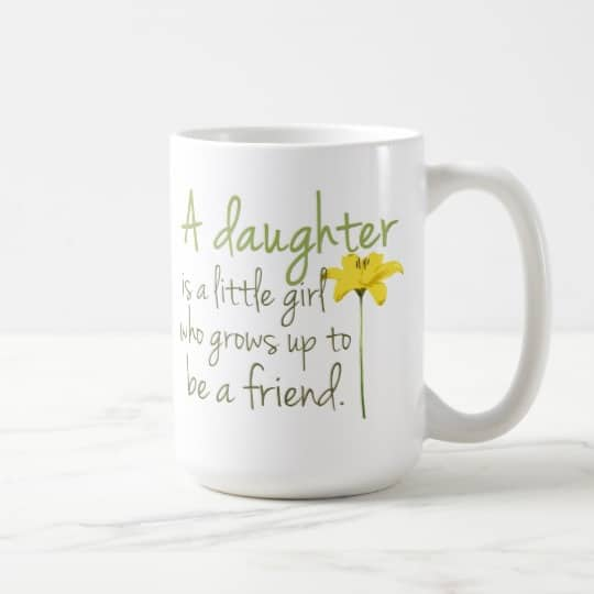 "Gifts for daughters - sweet coffee mug features the loving message ""A daughter is a little girl who grows up to be a friend!"""