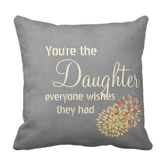 You're the Daughter everyone wishes they had pillow...what a sweet Mother's Day gift for your daughter!